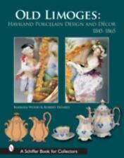 Old Limoges: Haviland Porcelain Design and Decor 1845-1865 (Schiffer Book for Co