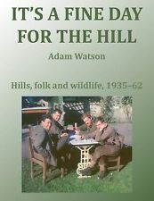 It's a Fine Day for the Hill by Adam Watson (2011, Paperback)