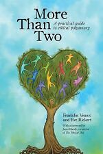 More Than Two : A Practical Guide to Ethical Polyamory by Franklin Veaux and...