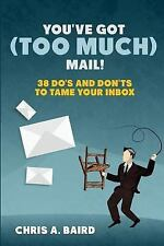 You've Got (Too Much) Mail! 38 Do's and Don'ts to Tame Your Inbox by Chris...