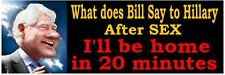 What Does Bill Say To Hillary After SEX - ANTI HILLARY POLITICAL BUMPER STICKER