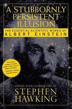 Stubbornly Persistent Illusion: The Essential Scientific Works of Albert Einsten