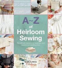 A-Z of Needlecraft: A-Z of Heirloom Sewing (2015, Paperback)