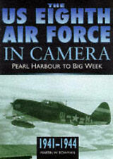 The US 8th Air Force in Camera: Pearl Harbor to D-Day, 1941-44, Bowman, Martin,