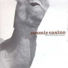 Be Kind & Be Cause - Cosmic Casino (2005, CD NEUF)