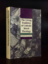 THE LIVING TRADITION OF CATHOLIC MORAL THEOLOGY By Charles E. Curran - 1992