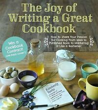 The Joy of Writing a Great Cookbook: How to Share Your Passion for Cooking from