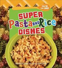 You're the Chef: Super Pasta and Rice Dishes by Jennifer S. Larson (2013,...