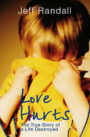 Love Hurts: The True Story of a Life Destroyed, Jeff Randall