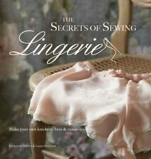 The Secrets of Sewing Lingerie: Make your own divine knickers, bras & camisoles.