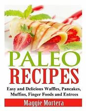 Paleo Recipes : Easy and Delicious Waffles, Pancakes, Muffins, Finger Foods...