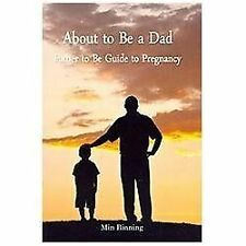 About to Be a Dad: Father to Be Guide to Pregnancy : How to Be a Good Dad,...
