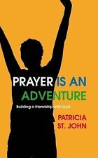 Prayer Is an Adventure : Building a friendship with God by Patricia St. John...