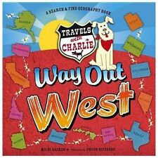 Travels with Charlie - Way Out West by Miles Backer (2013, Hardcover)