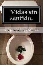 Vidas Sin Sentido : (Amor Desperdiciado) by Ernesto Flores (2014, Paperback)
