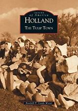 Images of America Ser.: Holland : The Tulip Town by Randall P. VanDe Water...