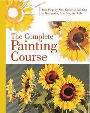 The Complete Painting Course: Your Step by Step Guide to Painting in Watercolor,