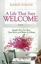 A Life That Says Welcome : Simple Ways to Open Your Heart and Home to Others...