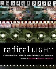 Radical Light: Alternative Film and Video in the San Francisco Bay Area, 1945-20