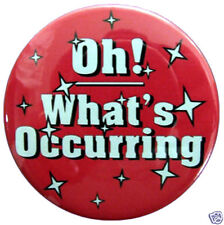 """GAVIN AND STACEY - """"Oh! Whats Occurring"""" -  58mm Badge"""