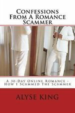 Confessions from a Romance Scammer : A 30-Day Online Romance, How I Scammed...