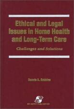 Ethical and Legal Issues in Home Health and Long-Term Care: Challenges and Solut