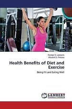 Health Benefits of Diet and Exercise by Lapousis George X and Petsiou...