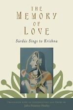 The Memory of Love : Surdas Sings to Krishna by Suradasa and John Stratton...