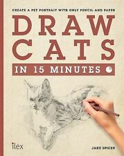 Draw Cats in 15 Minutes: Create a Pet Portrait With Only Pencil and Paper (Draw