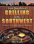 Great Year-Round Grilling in the Southwest: *The Flavors * The Culinary Traditio