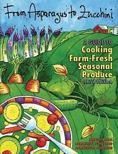 From Asparagus to Zucchini: A Guide to Cooking Farm-Fresh Seasonal Produce, 3rd