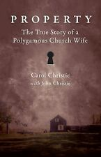 Property : The True Story of a Polygamous Church Wife by Carol Christie and...