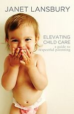 Elevating Child Care: A Guide to Respectful Parenting Paperback