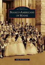 Franco-Americans of Maine Images of America - Hendrickson, Dyke - Paperback