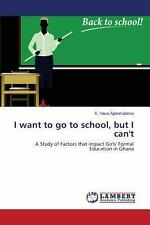 I want to go to school, but I can't: A Study of Factors that impact Girls' Forma