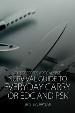 The Preppers Apocalypse Survival Guide to Everyday Carry or EDC and PSK (Volume