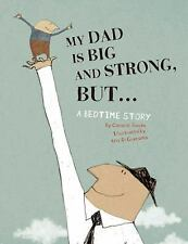 My Dad Is Big And Strong, BUT...: A Bedtime Story by Saudo, Coralie