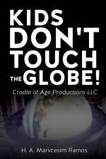 Kids Don't Touch the Globe! by H. A. Marvcesim Ramos (2013, Paperback)
