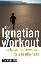 The Ignatian Workout : Daily Exercises for a Healthy Faith by Tim Muldoon (20...