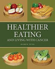 Healthier Eating: And Living with Cancer