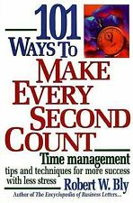 101 Ways to Make Every Second Count: Time Management Tips and Techniques for Mor