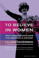 To Believe in Women : What Lesbians Have Done for America - A History by...