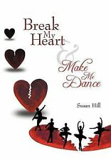 Break My Heart and Make Me Dance by Susan Hill (2012, Hardcover)