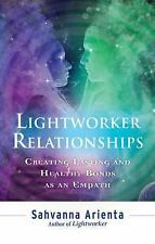 Lightworker Relationships : Creating Lasting and Healthy Bonds As an Empath...