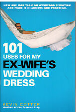 101 Uses for My Ex-Wife's Wedding Dress by Kevin Cotter (2011, Paperback) SIGNED
