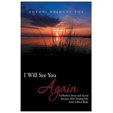 I Will See You Again : A Mother's Story and Sacred Journey after Finding Her...