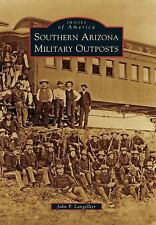 Southern Arizona Military Outposts (Images of America Series), John P. Langellie