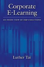 Corporate E-Learning : An Inside View of IBM's Solutions by Luther Tai (2007,...