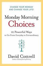 Monday Morning Choices: 12 Powerful Ways to Go from Everyday to Extraordinary...