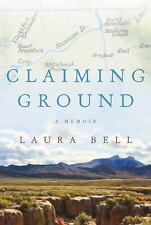 Claiming Ground by Laura Bell (2010, Hardcover) NEW  Free Shipping